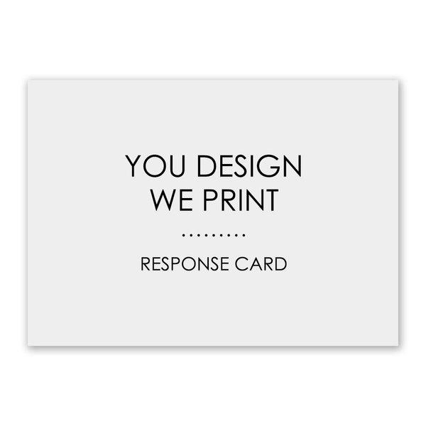You Design, We Print Response Card