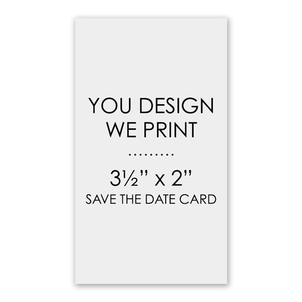 """You Design, We Print - 3 1/2"""" x 2"""" - Save the Date Card"""